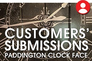 Customers' Subbmissions 02 - Paddington Clock Face